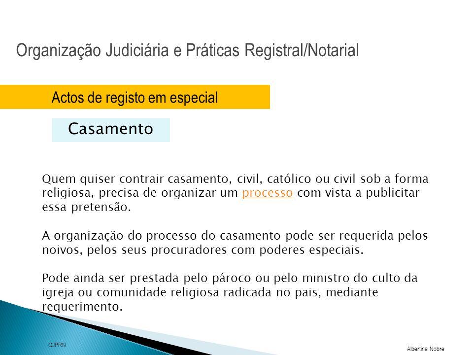 Organização Judiciária e Práticas Registral/Notarial Albertina Nobre OJPRN Actos de registo em especial Casamento Quem quiser contrair casamento, civi