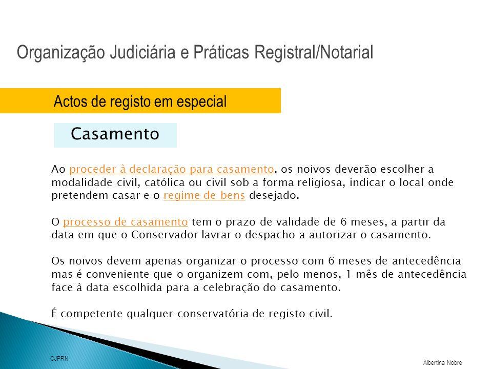 Organização Judiciária e Práticas Registral/Notarial Albertina Nobre OJPRN Actos de registo em especial Casamento Ao proceder à declaração para casame