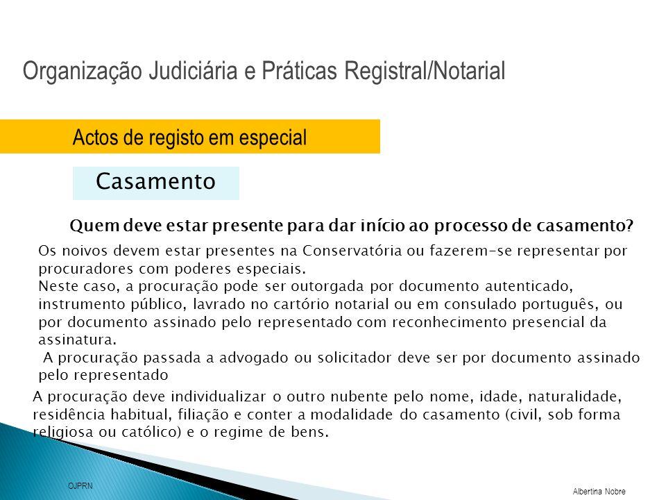 Organização Judiciária e Práticas Registral/Notarial Albertina Nobre OJPRN Actos de registo em especial Casamento Quem deve estar presente para dar in
