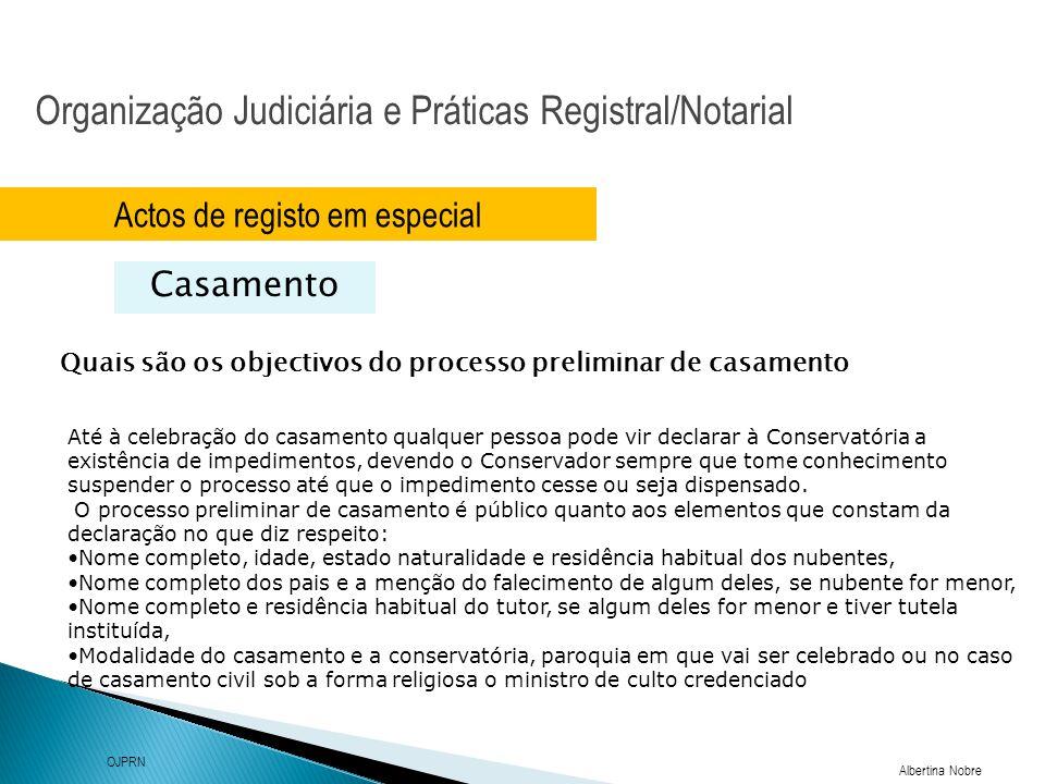 Organização Judiciária e Práticas Registral/Notarial Albertina Nobre OJPRN Actos de registo em especial Casamento Quais são os objectivos do processo