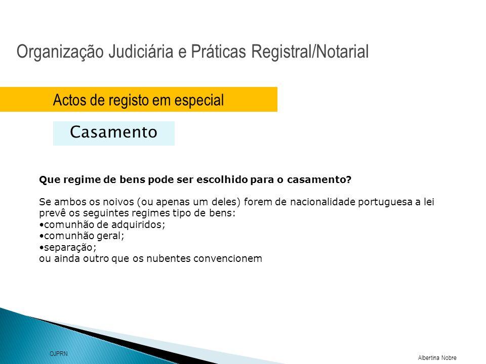 Organização Judiciária e Práticas Registral/Notarial Albertina Nobre OJPRN Actos de registo em especial Casamento Que regime de bens pode ser escolhid