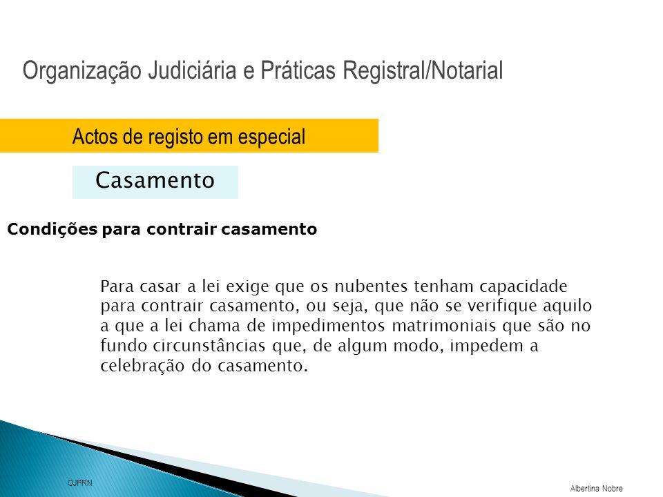 Organização Judiciária e Práticas Registral/Notarial Albertina Nobre OJPRN Actos de registo em especial Casamento Condições para contrair casamento Pa