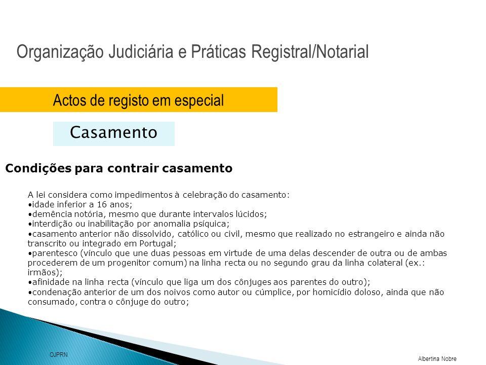 Organização Judiciária e Práticas Registral/Notarial Albertina Nobre OJPRN Actos de registo em especial Casamento Condições para contrair casamento A