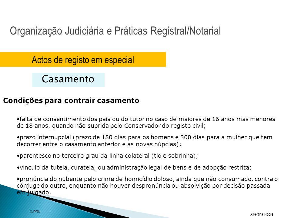 Organização Judiciária e Práticas Registral/Notarial Albertina Nobre OJPRN Actos de registo em especial Casamento Condições para contrair casamento fa