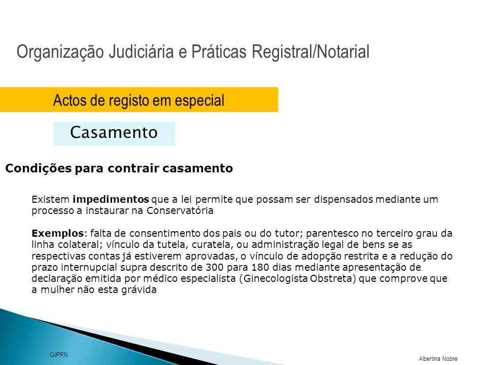 Organização Judiciária e Práticas Registral/Notarial Albertina Nobre OJPRN Actos de registo em especial Casamento Condições para contrair casamento Ex