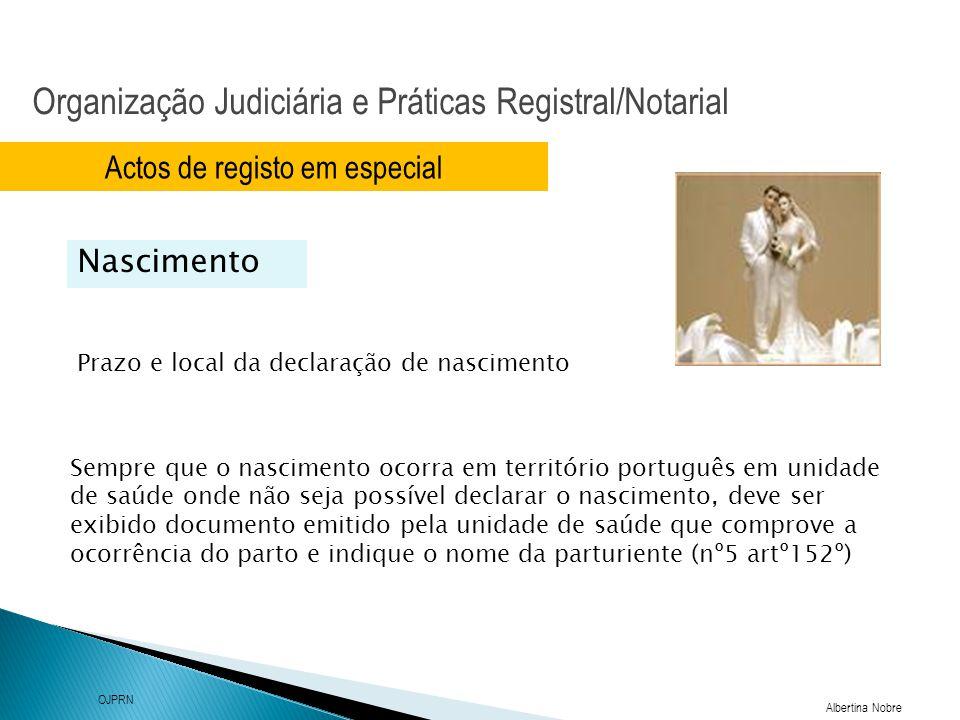 Organização Judiciária e Práticas Registral/Notarial Albertina Nobre OJPRN Actos de registo em especial Nascimento O assento de nascimento é, deste modo, o assento fundamental do registo civil, ao qual serão depois averbados os factos, sujeitos a registo, da vida do registado.