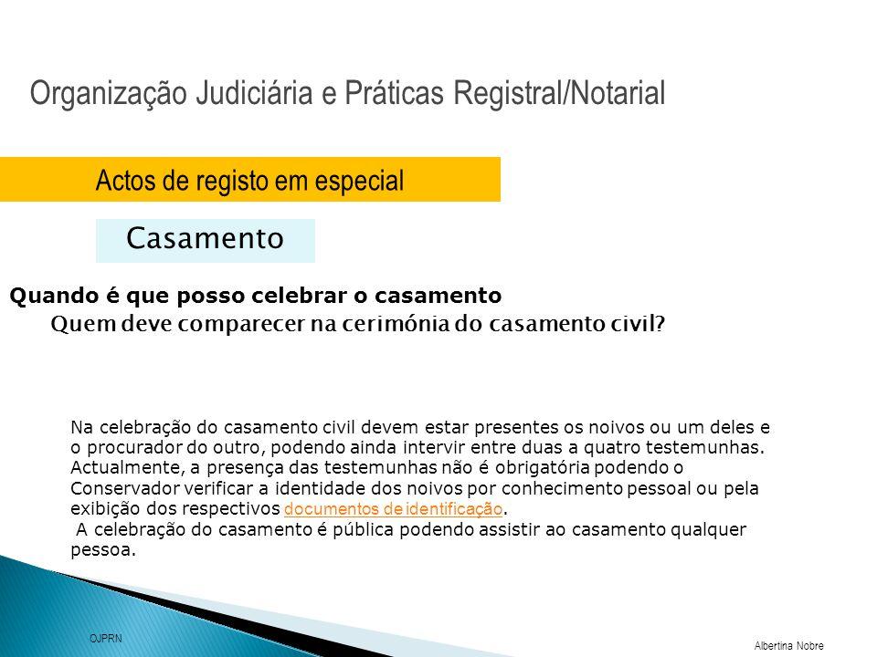 Organização Judiciária e Práticas Registral/Notarial Albertina Nobre OJPRN Actos de registo em especial Casamento Quando é que posso celebrar o casame