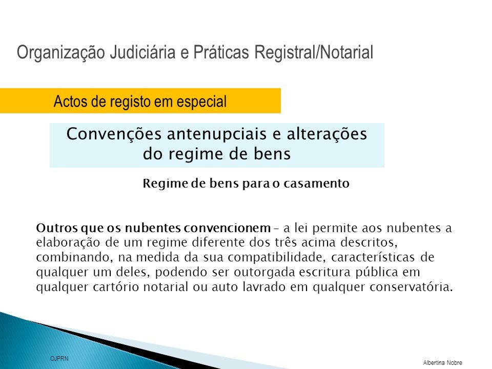 Organização Judiciária e Práticas Registral/Notarial Albertina Nobre OJPRN Actos de registo em especial Convenções antenupciais e alterações do regime