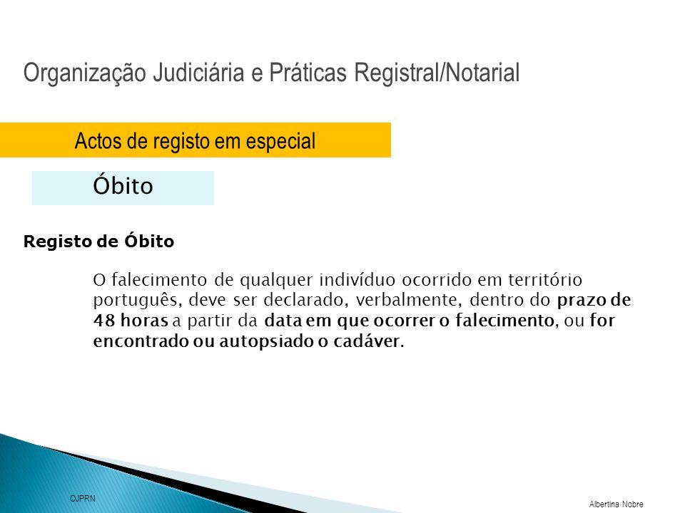 Organização Judiciária e Práticas Registral/Notarial Albertina Nobre OJPRN Actos de registo em especial Óbito Registo de Óbito O falecimento de qualqu