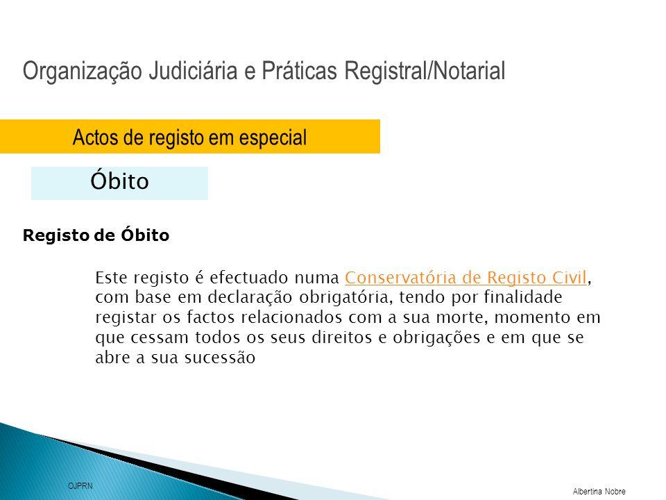 Organização Judiciária e Práticas Registral/Notarial Albertina Nobre OJPRN Actos de registo em especial Óbito Registo de Óbito Este registo é efectuad