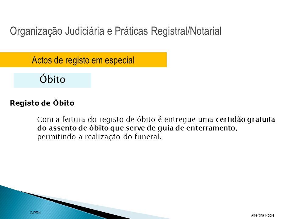 Organização Judiciária e Práticas Registral/Notarial Albertina Nobre OJPRN Actos de registo em especial Óbito Registo de Óbito Com a feitura do regist