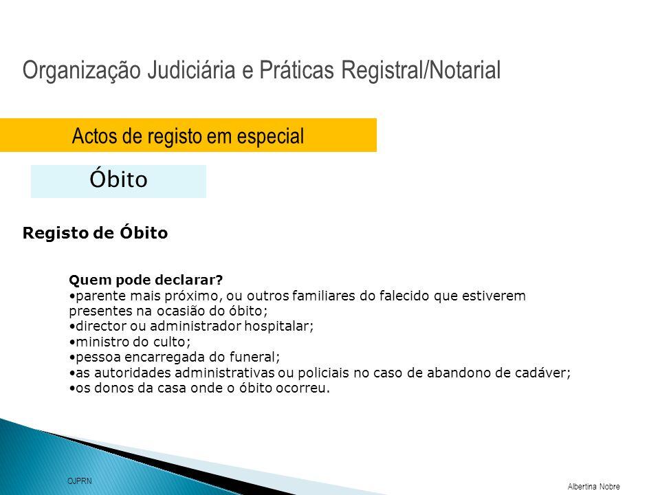 Organização Judiciária e Práticas Registral/Notarial Albertina Nobre OJPRN Actos de registo em especial Óbito Registo de Óbito Quem pode declarar? par