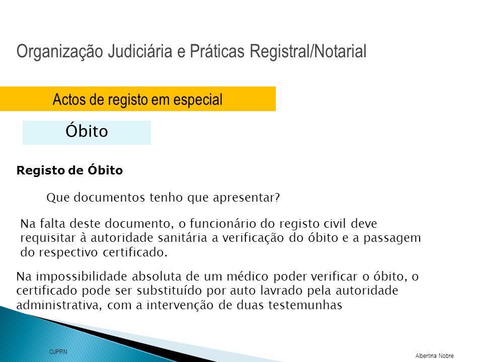 Organização Judiciária e Práticas Registral/Notarial Albertina Nobre OJPRN Actos de registo em especial Óbito Registo de Óbito Que documentos tenho qu
