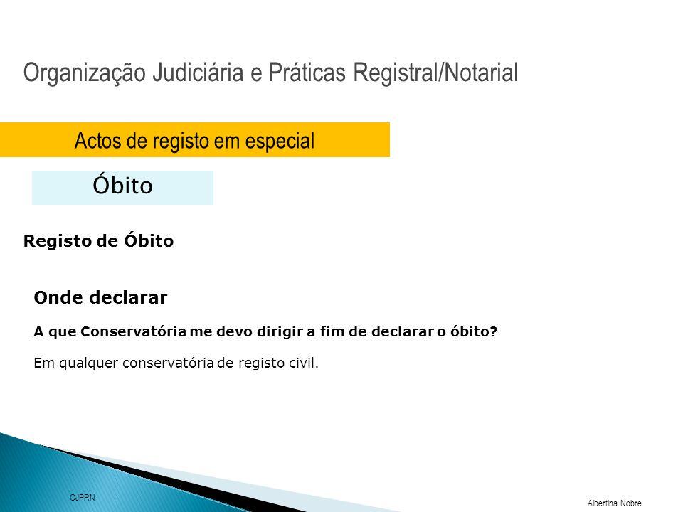 Organização Judiciária e Práticas Registral/Notarial Albertina Nobre OJPRN Actos de registo em especial Óbito Registo de Óbito Onde declarar A que Con