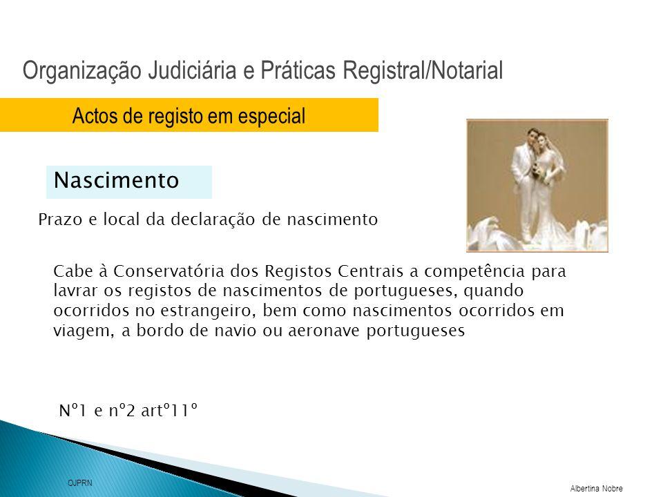 Organização Judiciária e Práticas Registral/Notarial Albertina Nobre OJPRN Actos de registo em especial Prazo e local da declaração de nascimento Nasc