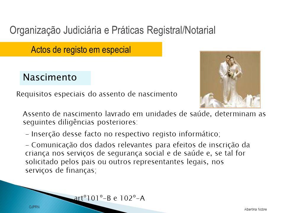 Organização Judiciária e Práticas Registral/Notarial Albertina Nobre OJPRN Actos de registo em especial Filiação Filho de mãe não casada Se o pai estiver presente no acto e declarar que é pai ficará a constar como tal.
