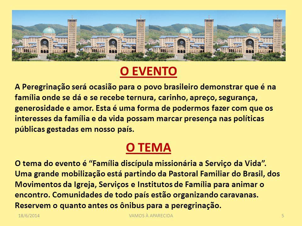 18/6/20145VAMOS À APARECIDA O EVENTO A Peregrinação será ocasião para o povo brasileiro demonstrar que é na família onde se dá e se recebe ternura, carinho, apreço, segurança, generosidade e amor.