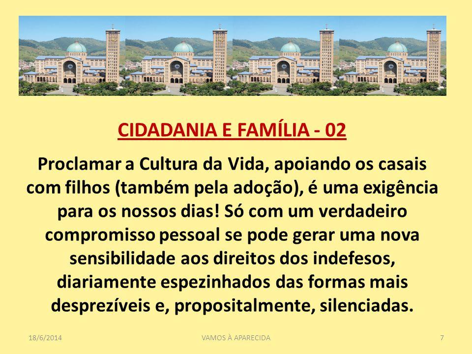18/6/20147VAMOS À APARECIDA CIDADANIA E FAMÍLIA - 02 Proclamar a Cultura da Vida, apoiando os casais com filhos (também pela adoção), é uma exigência para os nossos dias.