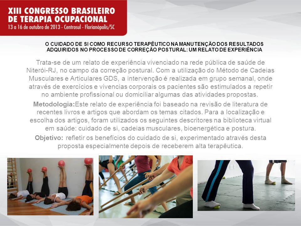 O CUIDADO DE SI COMO RECURSO TERAPÊUTICO NA MANUTENÇÃO DOS RESULTADOS ADQUIRIDOS NO PROCESSO DE CORREÇÃO POSTURAL: UM RELATO DE EXPERIÊNCIA Trata-se de um relato de experiência vivenciado na rede pública de saúde de Niterói-RJ, no campo da correção postural.