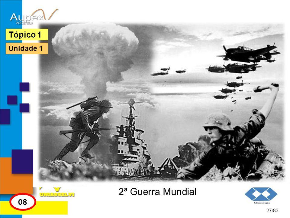 2ª Guerra Mundial 27/83 Tópico 1 08 Unidade 1