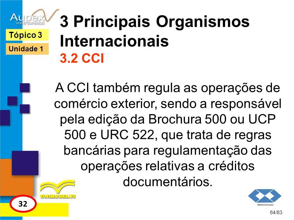 3 Principais Organismos Internacionais 3.2 CCI A CCI também regula as operações de comércio exterior, sendo a responsável pela edição da Brochura 500