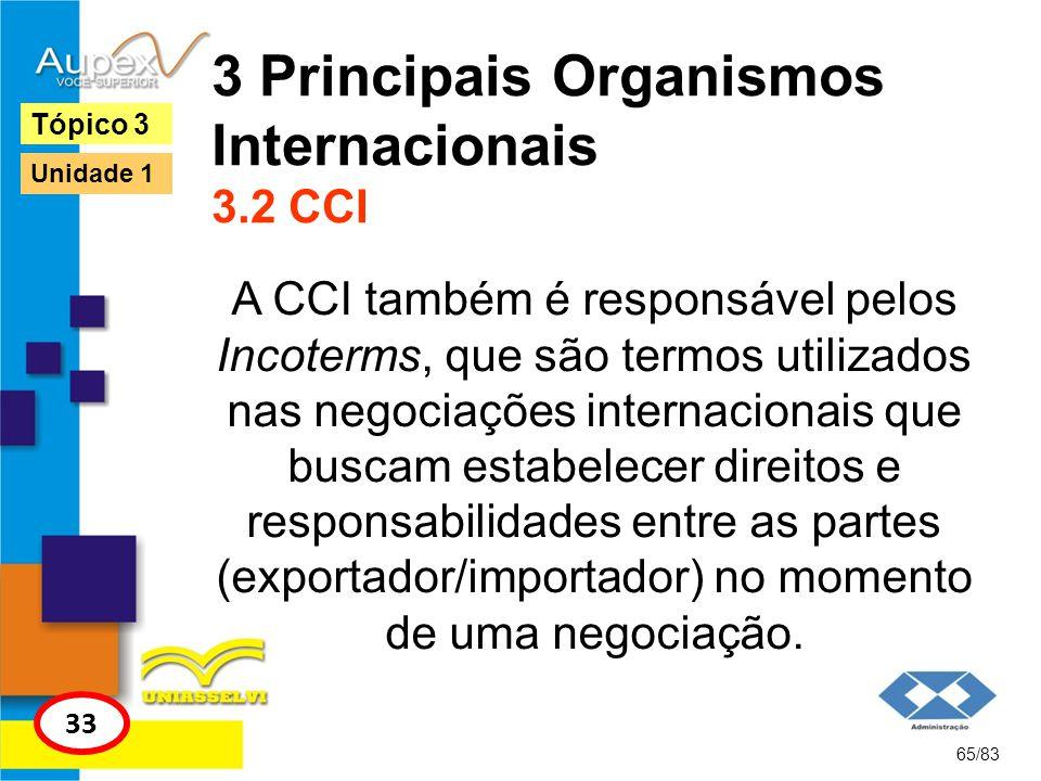 3 Principais Organismos Internacionais 3.2 CCI A CCI também é responsável pelos Incoterms, que são termos utilizados nas negociações internacionais qu