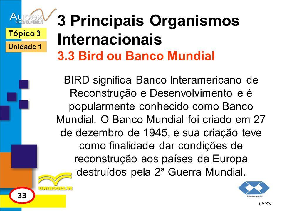 3 Principais Organismos Internacionais 3.3 Bird ou Banco Mundial BIRD significa Banco Interamericano de Reconstrução e Desenvolvimento e é popularment