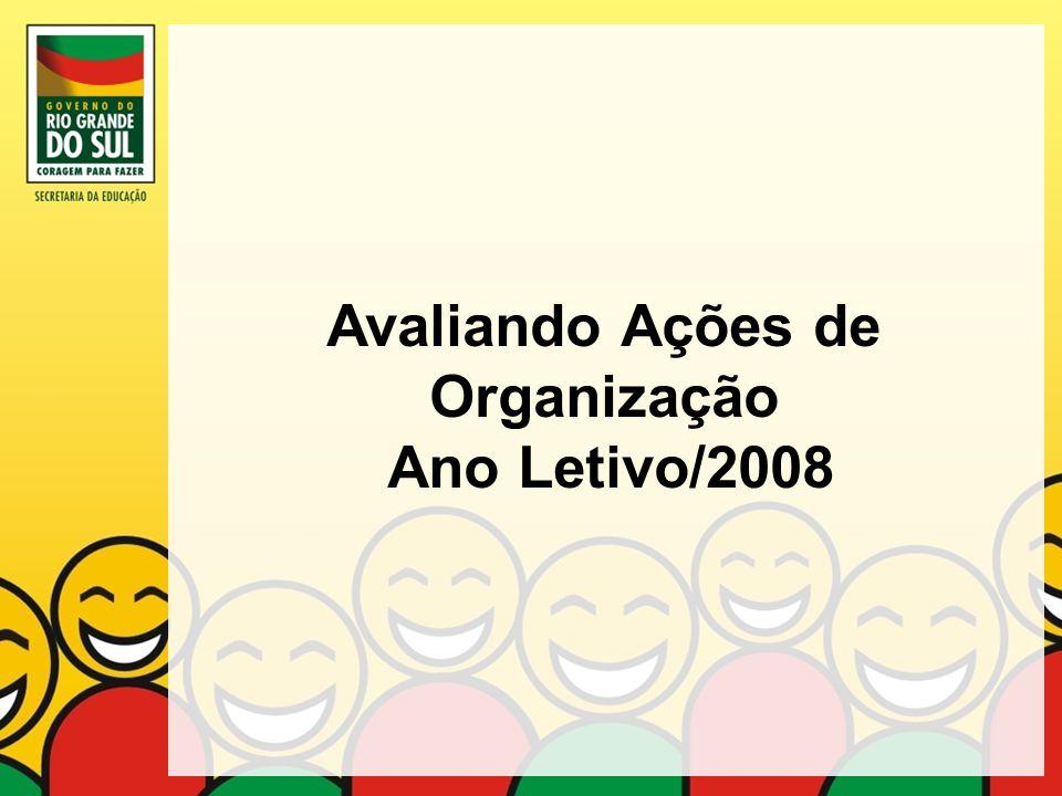 Organização do Ano letivo 2008 Responsabilidade compartilhada Confirmação da Rematrícula –Responsabilidade da escola e da família –Acompanhamento e Supervisão da CRE e da Secretaria da Educação