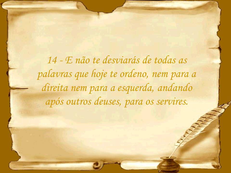 13 - E o Senhor te porá por cabeça, e não por cauda; e só estarás em cima, e não debaixo, se obedeceres aos mandamentos do Senhor teu Deus, que hoje t