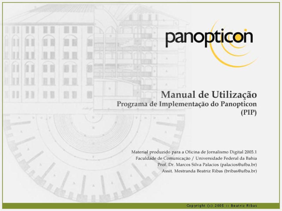 Para acessar o sistema, digite em seu browser: http://www.panopticon.ufba.br/pip 1.