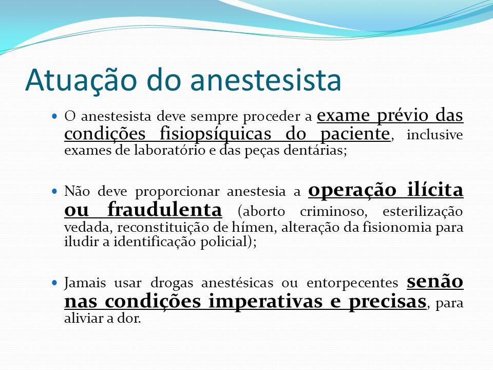 Atuação do anestesista O anestesista deve sempre proceder a exame prévio das condições fisiopsíquicas do paciente, inclusive exames de laboratório e d