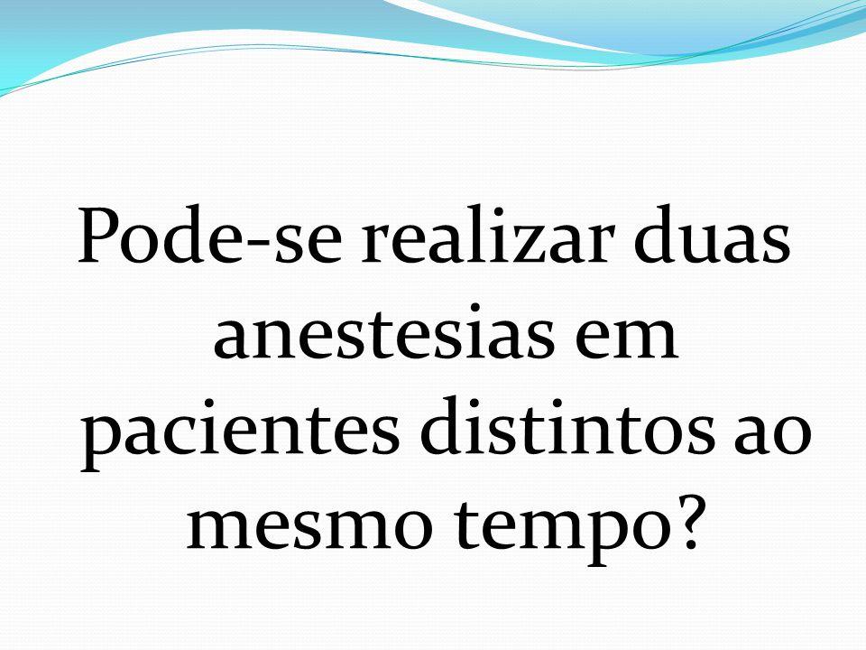 Pode-se realizar duas anestesias em pacientes distintos ao mesmo tempo?