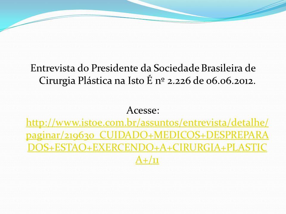 Entrevista do Presidente da Sociedade Brasileira de Cirurgia Plástica na Isto É nº 2.226 de 06.06.2012. Acesse: http://www.istoe.com.br/assuntos/entre