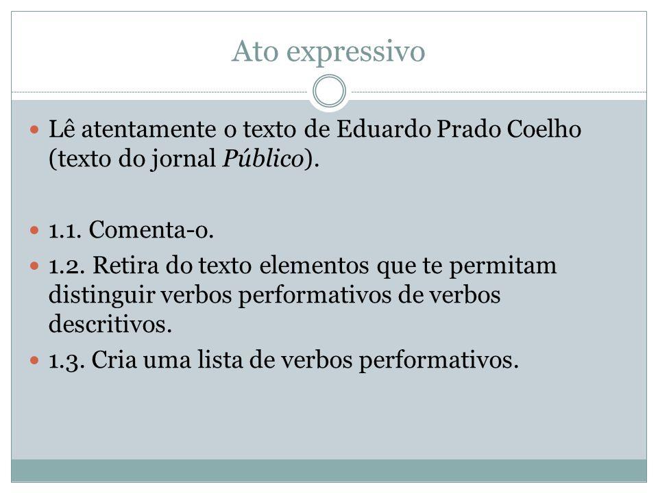 Ato expressivo Lê atentamente o texto de Eduardo Prado Coelho (texto do jornal Público). 1.1. Comenta-o. 1.2. Retira do texto elementos que te permita