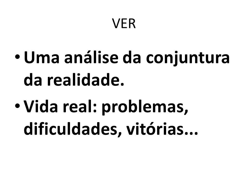 VER Uma análise da conjuntura da realidade. Vida real: problemas, dificuldades, vitórias...