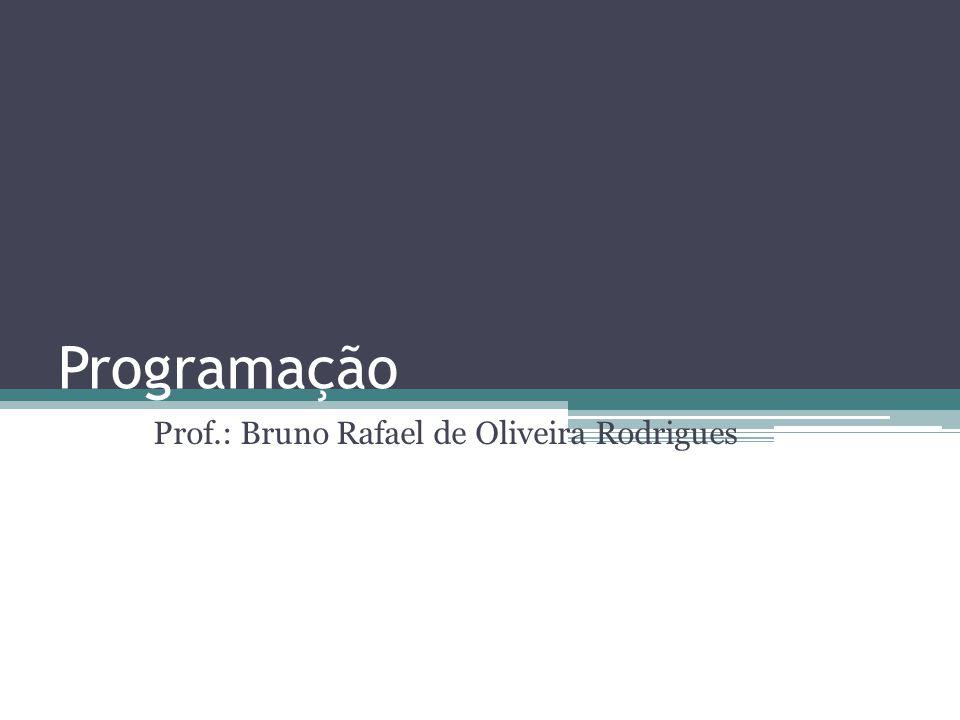 Programação Prof.: Bruno Rafael de Oliveira Rodrigues