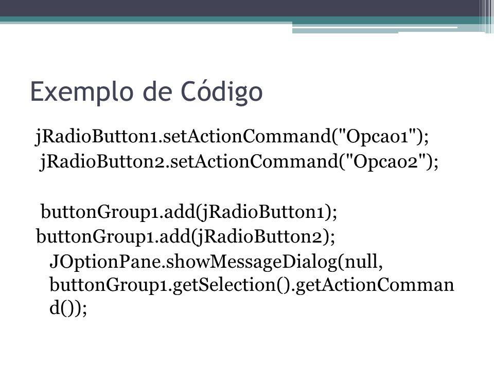 Exemplo de Código jRadioButton1.setActionCommand(