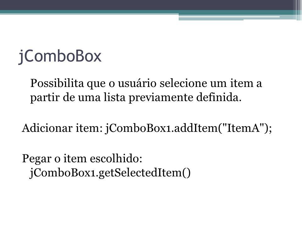 jComboBox Possibilita que o usuário selecione um item a partir de uma lista previamente definida. Adicionar item: jComboBox1.addItem(
