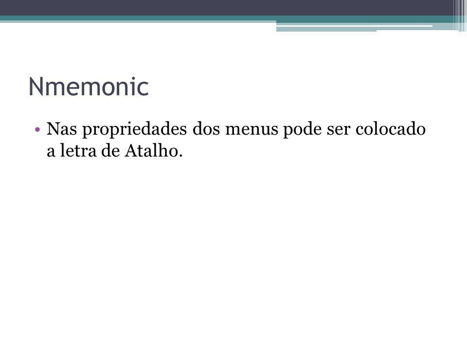 Nmemonic Nas propriedades dos menus pode ser colocado a letra de Atalho.