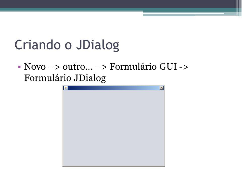 Criando o JDialog Novo –> outro... –> Formulário GUI -> Formulário JDialog