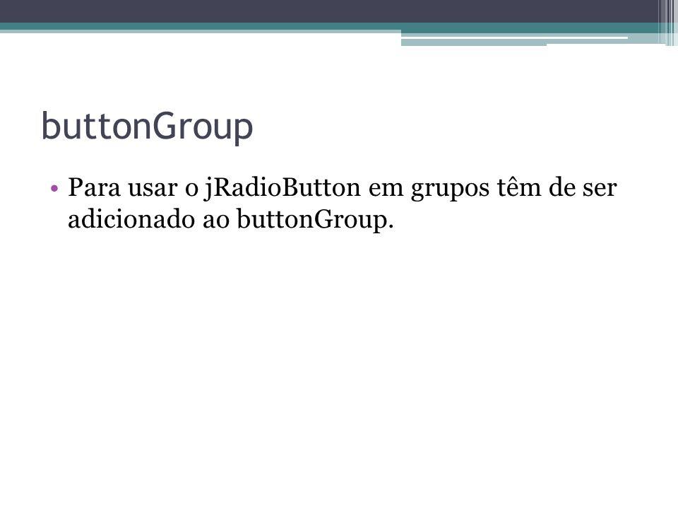 Exemplo de Código jRadioButton1.setActionCommand( Opcao1 ); jRadioButton2.setActionCommand( Opcao2 ); buttonGroup1.add(jRadioButton1); buttonGroup1.add(jRadioButton2); JOptionPane.showMessageDialog(null, buttonGroup1.getSelection().getActionComman d());