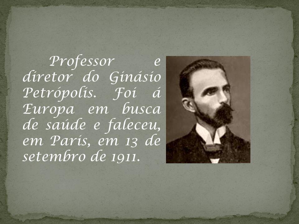 Professor e diretor do Ginásio Petrópolis. Foi á Europa em busca de saúde e faleceu, em Paris, em 13 de setembro de 1911.