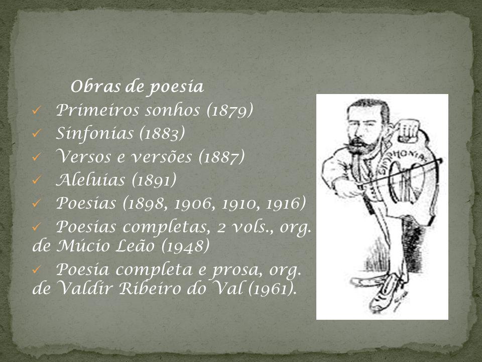 Obras de poesia Primeiros sonhos (1879) Sinfonias (1883) Versos e versões (1887) Aleluias (1891) Poesias (1898, 1906, 1910, 1916) Poesias completas, 2