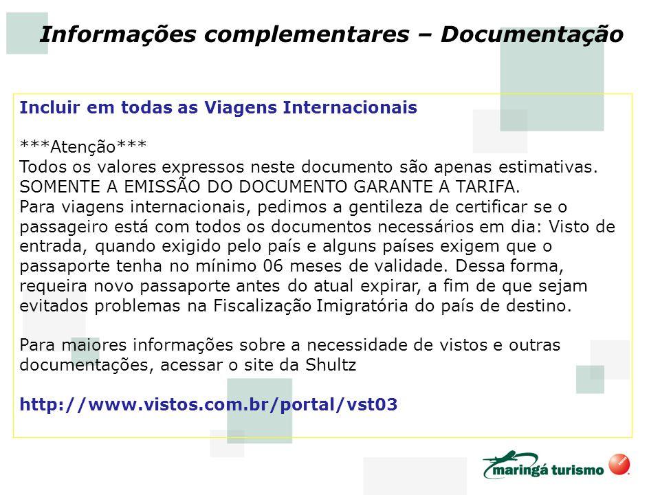 Informações complementares – Documentação Incluir em todas as Viagens Internacionais ***Atenção*** Todos os valores expressos neste documento são apen