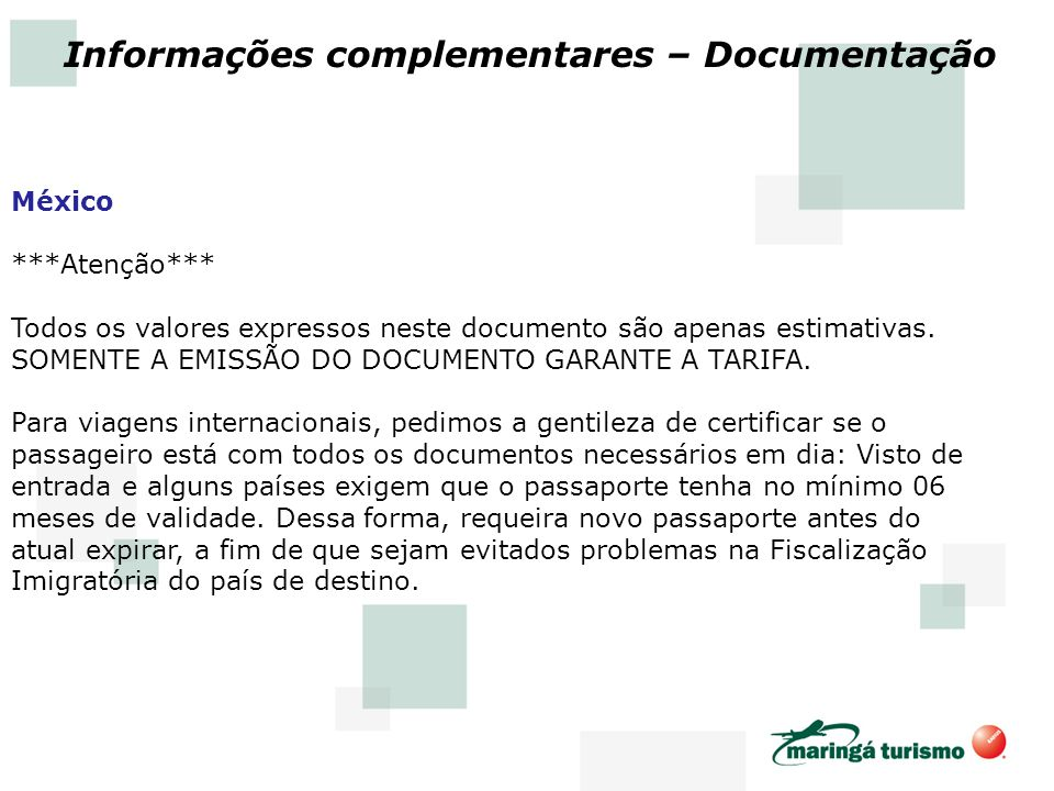 México ***Atenção*** Todos os valores expressos neste documento são apenas estimativas. SOMENTE A EMISSÃO DO DOCUMENTO GARANTE A TARIFA. Para viagens