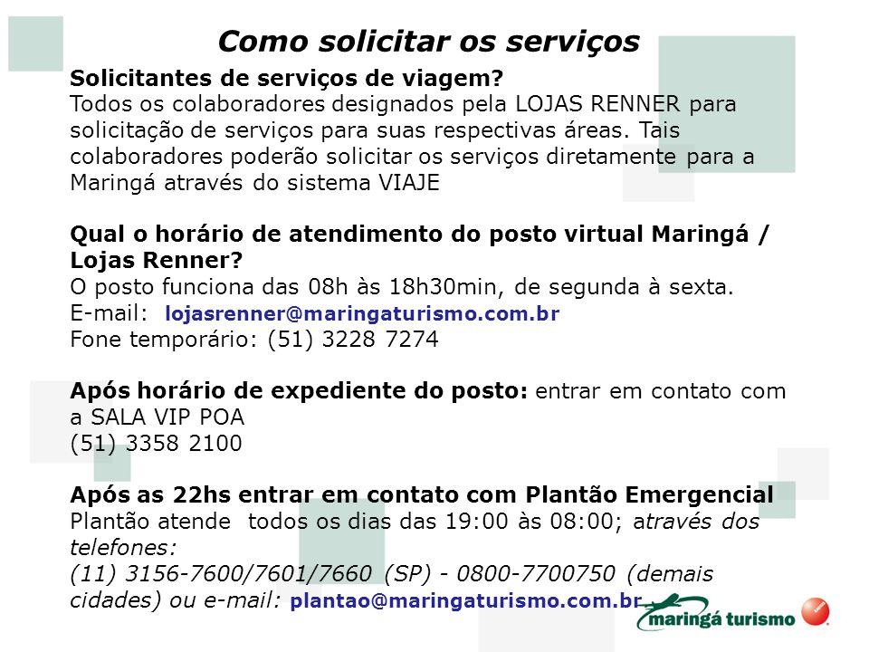 Como solicitar os serviços Solicitantes de serviços de viagem? Todos os colaboradores designados pela LOJAS RENNER para solicitação de serviços para s