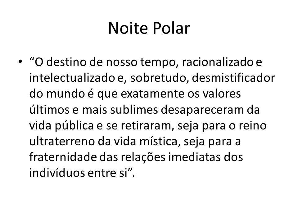 Noite Polar O destino de nosso tempo, racionalizado e intelectualizado e, sobretudo, desmistificador do mundo é que exatamente os valores últimos e ma