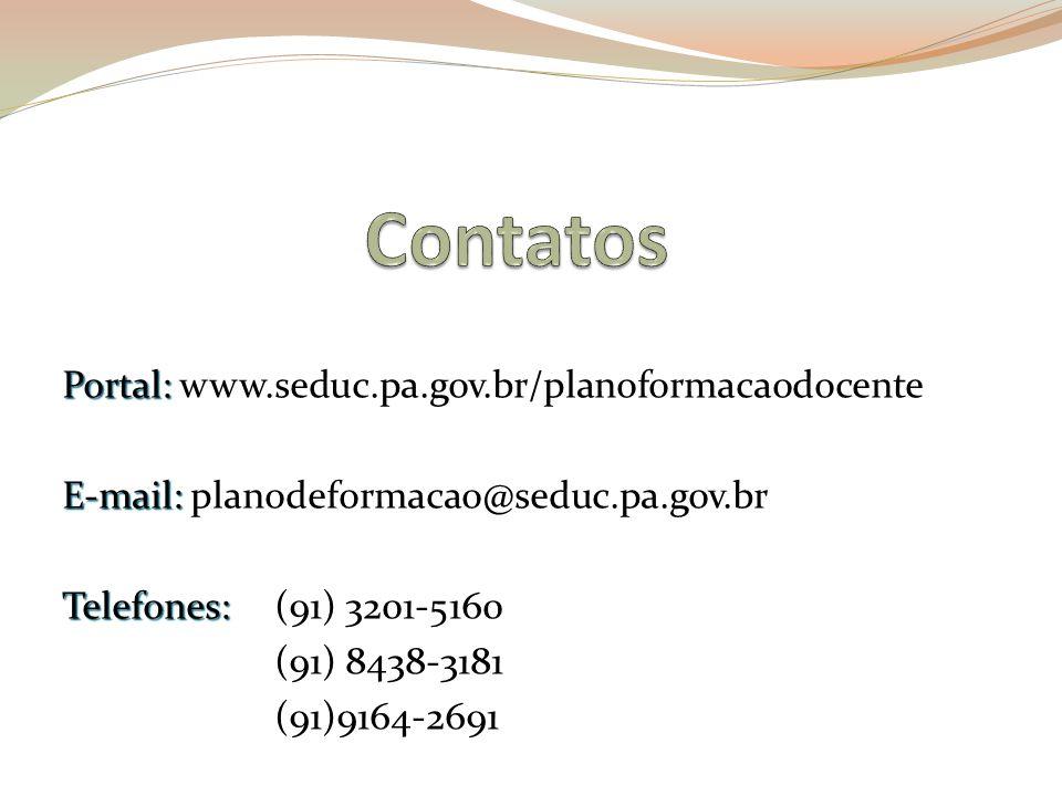Portal: Portal: www.seduc.pa.gov.br/planoformacaodocente E-mail: E-mail: planodeformacao@seduc.pa.gov.br Telefones: Telefones: (91) 3201-5160 (91) 8438-3181 (91)9164-2691