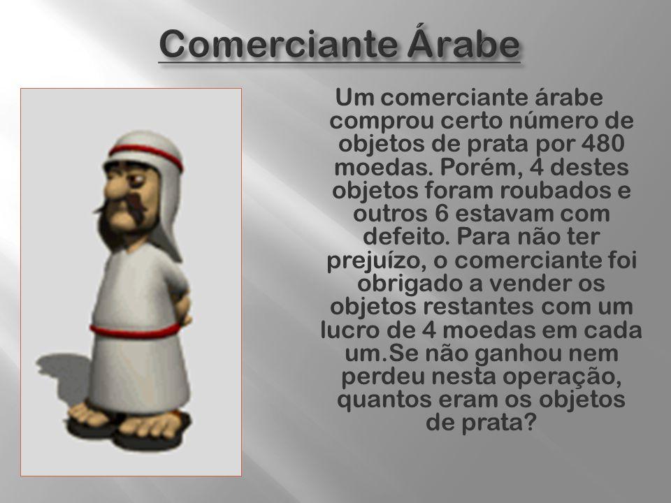 Um comerciante árabe comprou certo número de objetos de prata por 480 moedas. Porém, 4 destes objetos foram roubados e outros 6 estavam com defeito. P