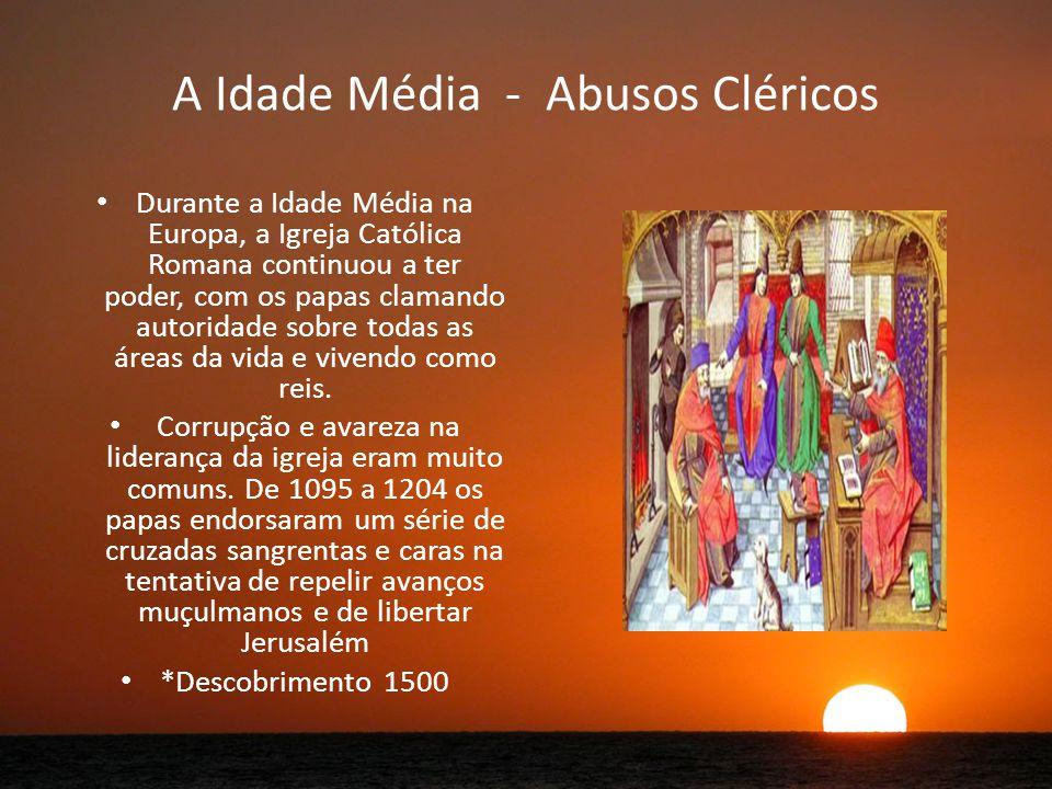 A Idade Média - Abusos Cléricos Durante a Idade Média na Europa, a Igreja Católica Romana continuou a ter poder, com os papas clamando autoridade sobre todas as áreas da vida e vivendo como reis.